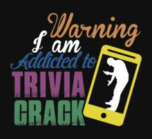 I AM ADDICTED TO TRIVIA CRACK by whoopyourads