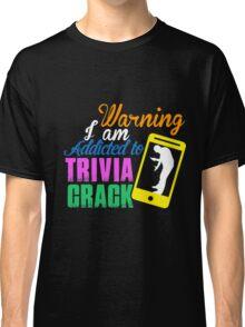I AM ADDICTED TO TRIVIA CRACK Classic T-Shirt