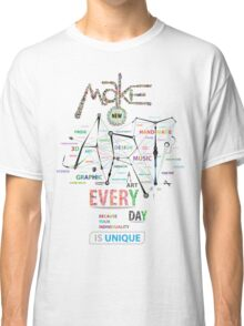 Make New Art Every Day Classic T-Shirt
