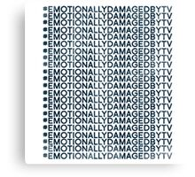 #Emotionally Damaged By TV on Repeat Canvas Print