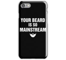 Your Beard is so Mainstream iPhone Case/Skin