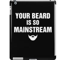 Your Beard is so Mainstream iPad Case/Skin