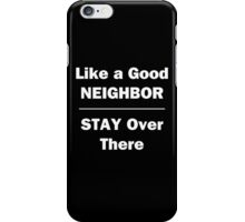 Like a Good Neighbor, Stay Over There iPhone Case/Skin