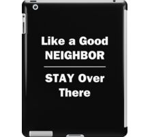 Like a Good Neighbor, Stay Over There iPad Case/Skin