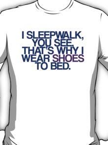 Sleepwalk So I Wear Shoes To Bed T-Shirt