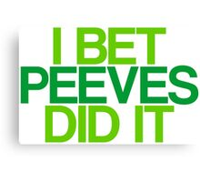 I bet Peeves did it Canvas Print