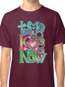 Time to Love is always Now! ( original ver. ) Classic T-Shirt