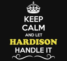 Keep Calm and Let HARDISON Handle it by Neilbry