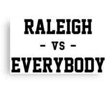 Raleigh vs Everybody Canvas Print