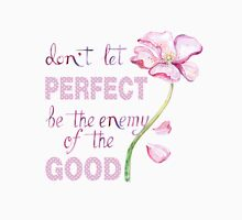 Don't let perfect be the enemy of the good Womens Fitted T-Shirt