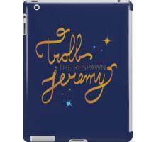 Troll The Respawn Jeremy (Unbreakable Kimmy Schmidt) iPad Case/Skin