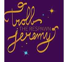 Troll The Respawn Jeremy (Unbreakable Kimmy Schmidt) Photographic Print