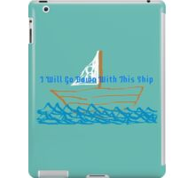 I Will Go Down With This Ship iPad Case/Skin