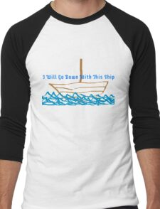 I Will Go Down With This Ship Men's Baseball ¾ T-Shirt