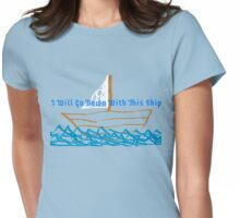 I Will Go Down With This Ship Womens Fitted T-Shirt