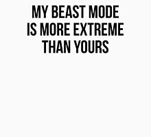 MY BEAST MODE IS MORE EXTREME THAN YOURS Unisex T-Shirt