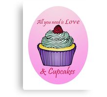 All You Need is Love & Cupcakes Canvas Print