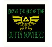 Became Hero Of Time Outta Nowhere Art Print