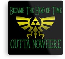 Became Hero Of Time Outta Nowhere Metal Print