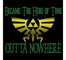 Became Hero Of Time Outta Nowhere Photographic Print