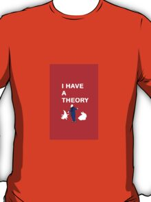I have a theory T-Shirt
