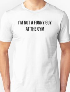 I'M NOT A FUNNY GUY AT THE GYM Unisex T-Shirt