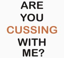 Are You Cussing With Me? by KingofTheRats