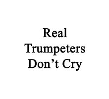 Real Trumpeters Don't Cry  by supernova23