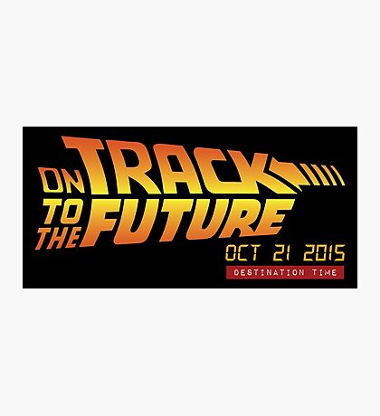 Back To The Future Day - October 21, 2015 , Are you on Track ? Photographic Print