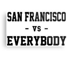San Francisco vs Everybody Metal Print