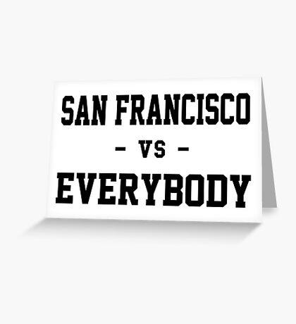 San Francisco vs Everybody Greeting Card