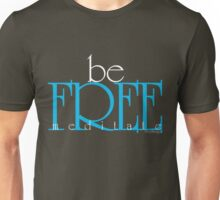 be free Unisex T-Shirt