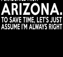 i graduated from arizona to save time lets just assume i'm always right by teeshoppy