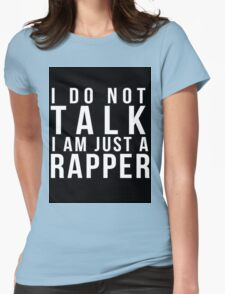 I do not talk, I am just a rapper Womens Fitted T-Shirt
