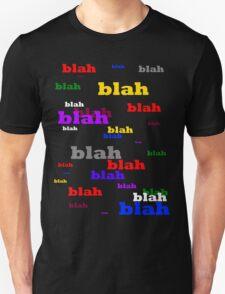 All I ever hear is blah, blah, blah... T-Shirt