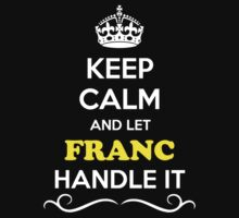 Keep Calm and Let FRANC Handle it by gradyhardy