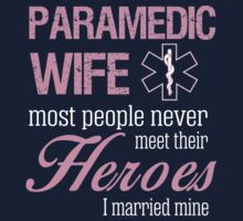 Paramedic Wife Most People Never Meet Their Heroes I Married Mine by classydesigns