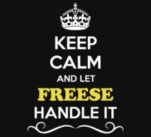 Keep Calm and Let FREESE Handle it by gradyhardy