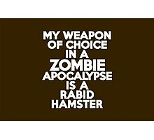 My weapon of choice in a Zombie Apocalypse is a rabid hamster Photographic Print