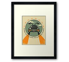 WHERE WE ARE GOING WE DON'T NEED ROADS Framed Print