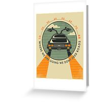 WHERE WE ARE GOING WE DON'T NEED ROADS Greeting Card