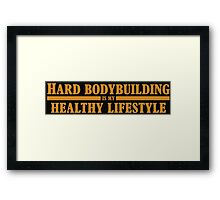 Hard Bodybuilding is my Healthy Lifestyle Framed Print