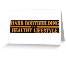 Hard Bodybuilding is my Healthy Lifestyle Greeting Card