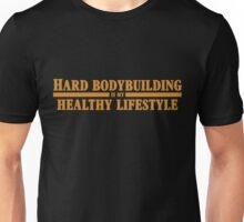 Hard Bodybuilding is my Healthy Lifestyle Unisex T-Shirt