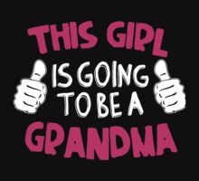 This Girl Is Going To Be A Grandma T-shirt by musthavetshirts