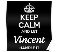 """Keep Calm and let Vincent handle it."" # 990096 Poster"