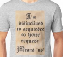 Disinclined to Acquiesce  Unisex T-Shirt