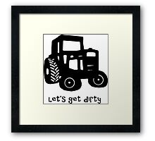 Let's Get Dirty Framed Print