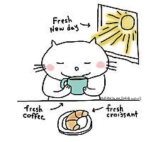 Fresh new day, fresh coffee, fresh croissant! / Cat Doodle by eyecreate