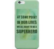 We All Want to Be a Superhero iPhone Case/Skin